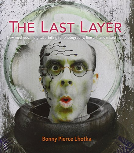 9780321905406: The Last Layer: New Methods in Digital Printing for Photography, Fine Art, and Mixed Media (Voices That Matter)
