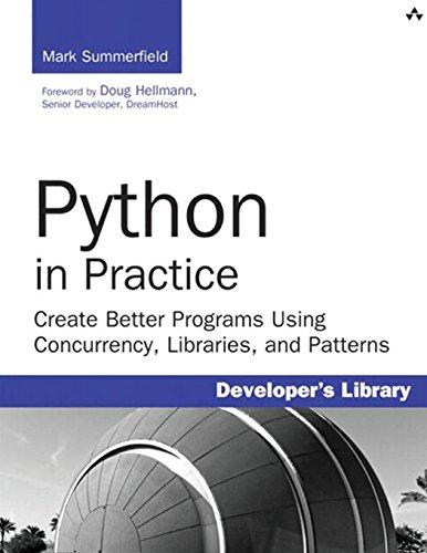 Python in Practice: Create Better Programs Using: Summerfield, Mark