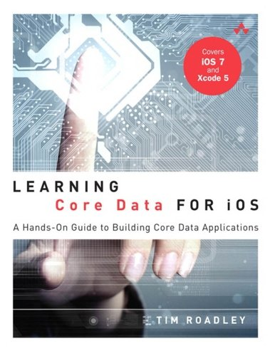 9780321905765: Learning Core Data for iOS: A Hands-On Guide to Building Core Data Applications (Addison-Wesley Learning)