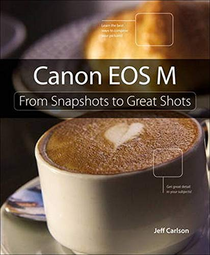 9780321907486: Canon EOS M: From Snapshots to Great Shots