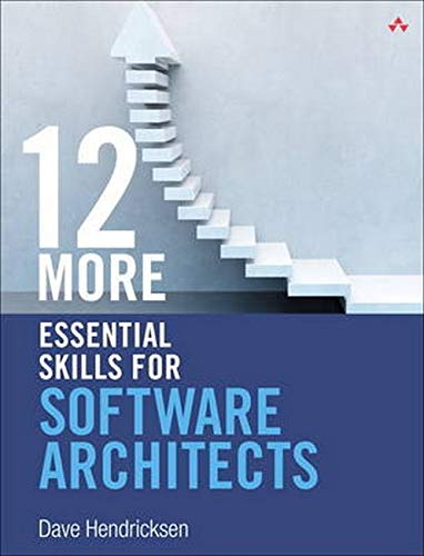 9780321909473: 12 More Essential Skills for Software Architects