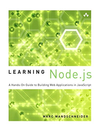 9780321910578: Learning Node.js: A Hands-On Guide to Building Web Applications in JavaScript