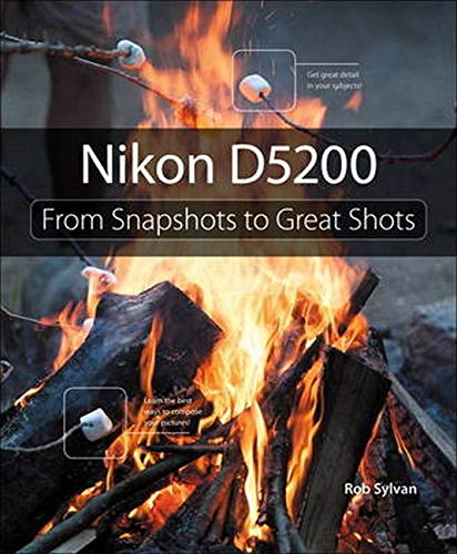 9780321913128: Nikon D5200: From Snapshots to Great Shots