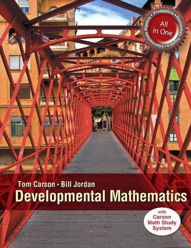 Developmental Mathematics: Prealgebra, Elementary Algebra, and Intermediate Algebra: Tom Carson; ...