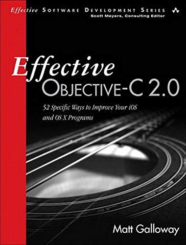 9780321917010: Effective Objective-C 2.0: 52 Specific Ways to Improve Your iOS and OS X Programs (Effective Software Development Series)