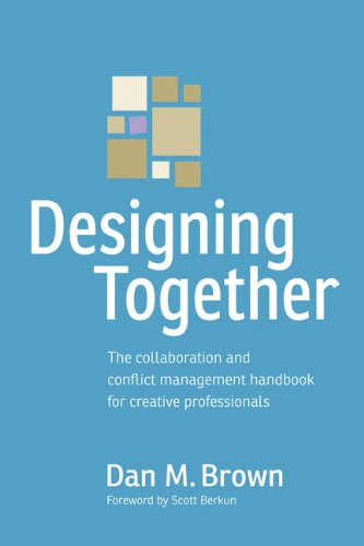 9780321918635: Designing Together: The Collaboration and Conflict Management Handbook for Creative Professionals (Voices That Matter)