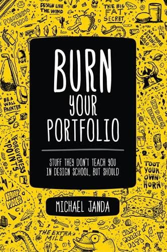 9780321918680: Burn Your Portfolio: Stuff They Don't Teach You in Design School, But Should