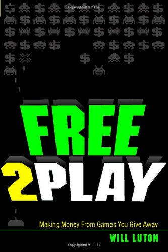 9780321919014: Free-to-Play: Making Money From Games You Give Away
