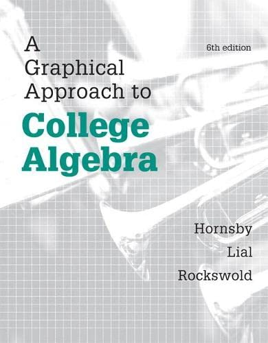 A Graphical Approach to College Algebra (6th: Hornsby, John, Lial,