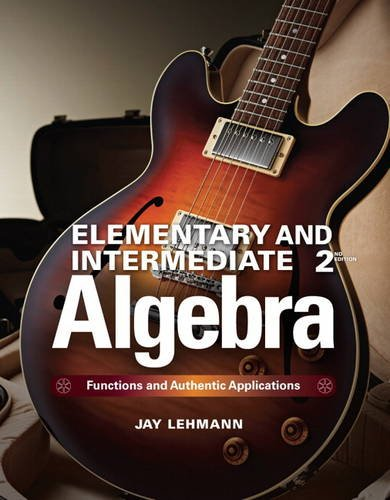Elementary & Intermediate Algebra: Functions and Authentic Applications (2nd Edition): Lehmann,...