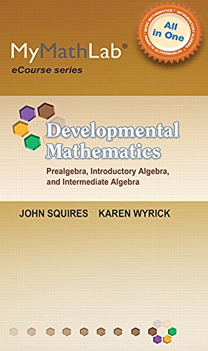 9780321923622: MyMathLab for Squires/Wyrick Developmental Math: Prealg, Intro & Interm Alg eCourse -Access Card- PLUS Unbound Notebook (All in One Solutions)