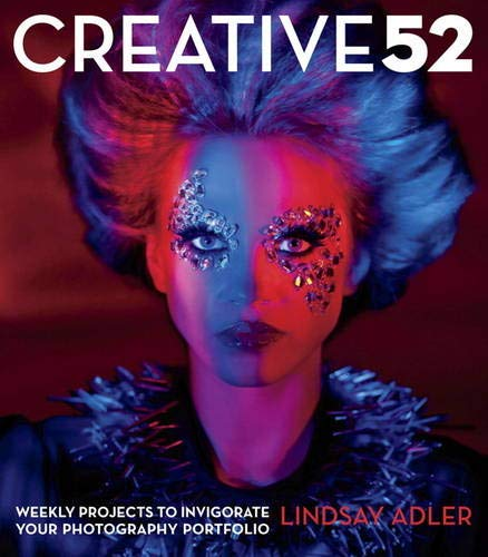 9780321934918: Creative 52: Weekly Projects to Invigorate Your Photography Portfolio