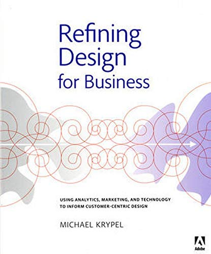 9780321940889: Refining Design for Business: Using analytics, marketing, and technology to inform customer-centric design (Graphic Design & Visual Communication Courses)