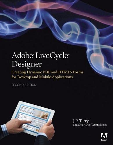 9780321941992: Adobe LiveCycle Designer, Second Edition: Creating Dynamic PDF and HTML5 Forms for Desktop and Mobile Applications (2nd Edition)