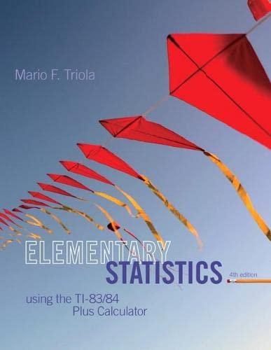 Elementary Statistics Using the TI-83/84 Plus Calculator: Triola, Mario F.