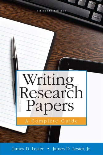 Writing Research Papers: A Complete Guide (paperback): Lester Jr., James