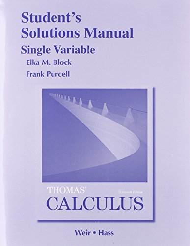 Student Solutions Manual, Single Variable for Thomas' Calculus (0321955005) by George B. Thomas Jr.; Joel R. Hass; Maurice D. Weir