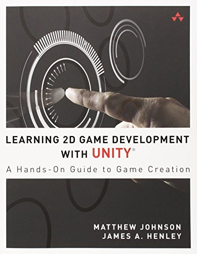9780321957726: Learning 2D Game Development with Unity: A Hands-On Guide to Game Creation