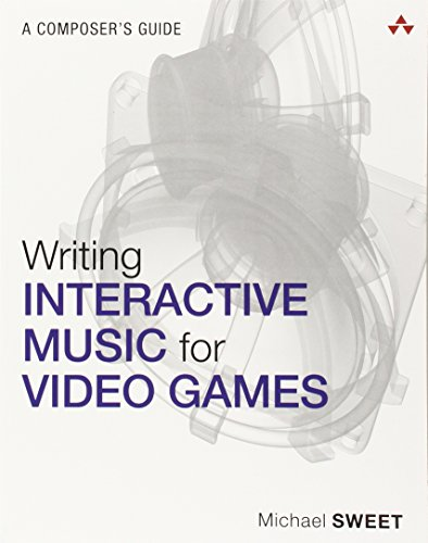 9780321961587: Writing Interactive Music for Video Games: A Composer's Guide (Game Design)