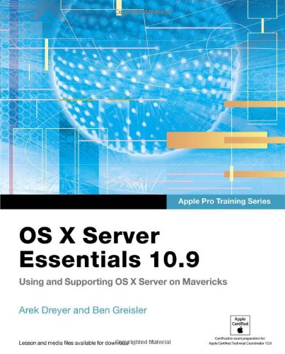 9780321963543: Apple Pro Training Series: OS X Server Essentials 10.9: Using and Supporting OS X Server on Mavericks