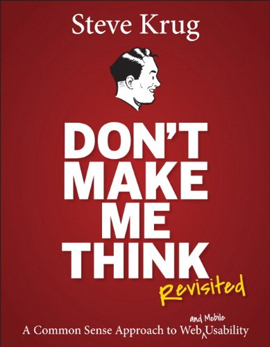 Don't Make Me Think, Revisited: A Common Sense Approach to Web Usability (3rd Edition) (Voices That Matter) (0321965515) by Krug, Steve