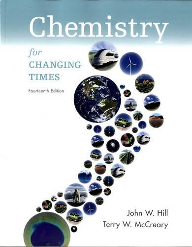 Chemistry For Changing Times (14th Edition): Hill, John W.; McCreary, Terry W.; Kolb, Doris K.
