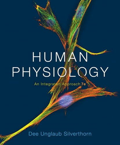 Human Physiology: An Integrated Approach, 7th ed.: Dee Unglaub Silverthorn