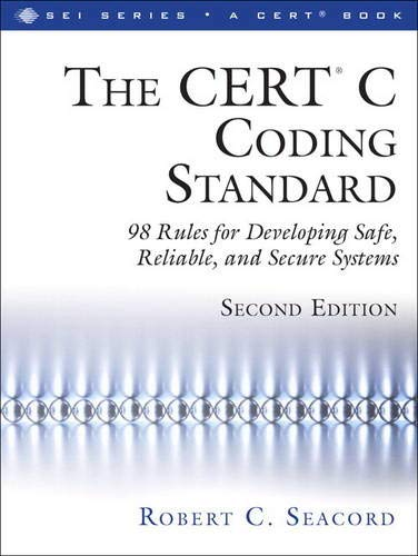 9780321984043: The CERT® C Coding Standard, Second Edition: 98 Rules for Developing Safe, Reliable, and Secure Systems (2nd Edition) (SEI Series in Software Engineering)