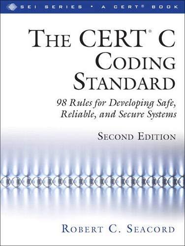 The CERT® C Coding Standard, Second Edition: Seacord, Robert C.