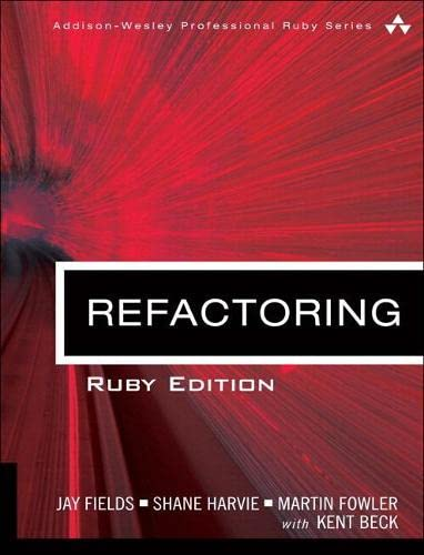 9780321984135: Refactoring: Ruby Edition: Ruby Edition (Addison-Wesley Professional Ruby)