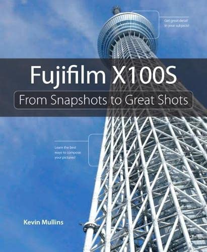 9780321984395: Fujifilm X100S: From Snapshots to Great Shots