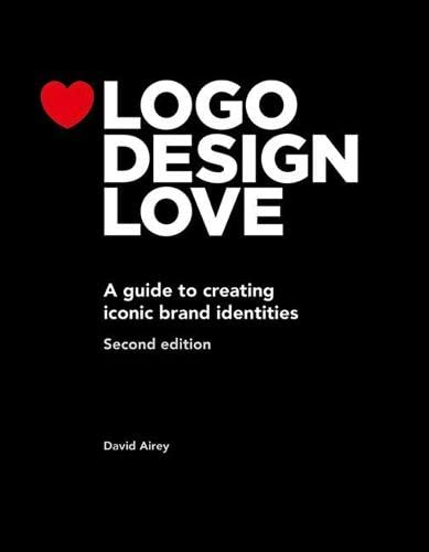 Logo Design Love: A Guide to Creating Iconic Brand Identities, 2nd Edition: David Airey