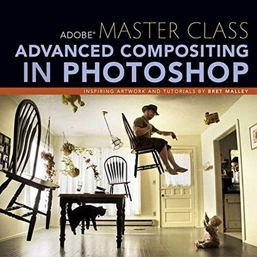 9780321986306: Adobe Master Class: Advanced Compositing in Photoshop: Bringing the Impossible to Reality with Bret Malley