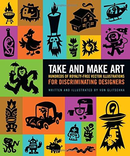 Take and Make Art: Hundreds of Royalty-Free Vector Illustrations for Discriminating Designers: ...