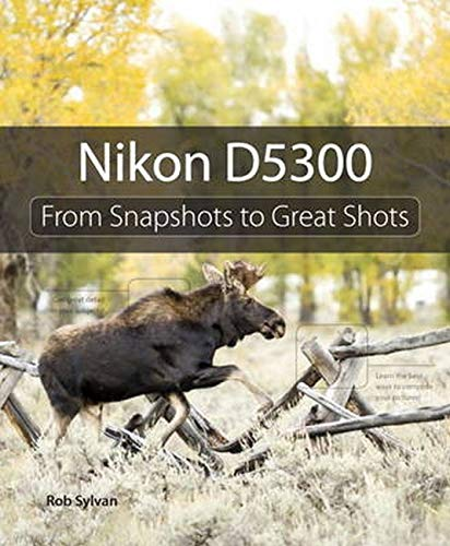 9780321987501: Nikon D5300: From Snapshots to Great Shots