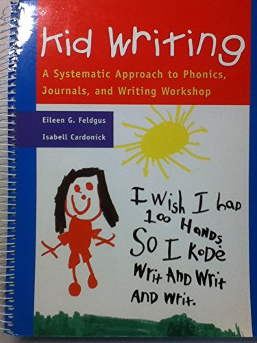 Kid Writing: A Systematic Approach to Phonics,: Eileen G. Feldgus,