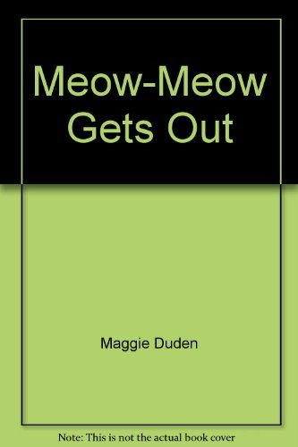 Meow-Meow Gets Out: Maggie Duden