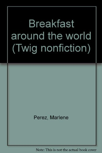 Breakfast around the world (Twig nonfiction): Perez, Marlene