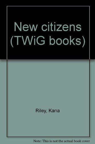 New citizens (TWiG books): Riley, Kana