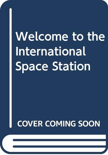 Welcome to the International Space Station!: Claudia Logan