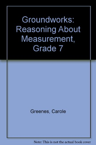 9780322085244: Groundworks, Reasoning About Measurement: Grade 7