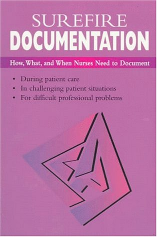 9780323004312: Surefire Documentation: How, What, and When Nurses Need to Document