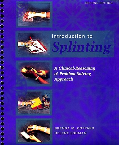 Introduction to Splinting: A Clinical-Reasoning & Problem-Solving: Coppard PhD OTR/L,