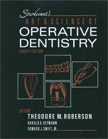 Sturdevant's Art And Science of Operative Dentistry fourth edition: Theodore M. Roberson , ...