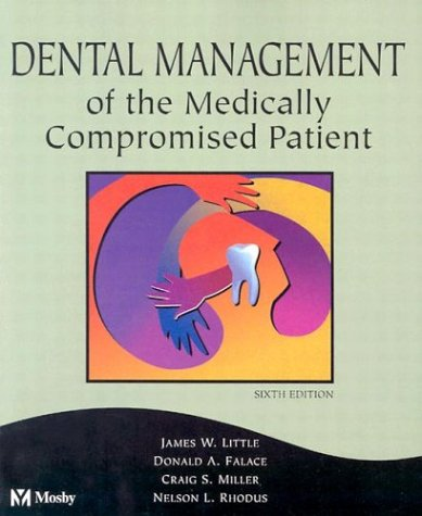 Dental Management of the Medically Compromised Patient: James W. Little,