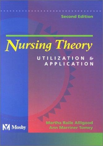 Nursing Theory: Utilization and Application, 2e: Martha Raile Alligood
