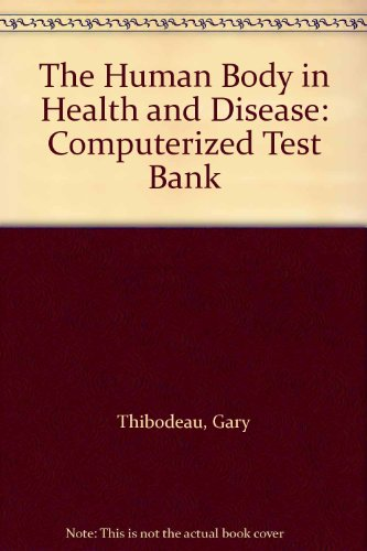 9780323013505: The Human Body in Health and Disease: Computerized Test Bank