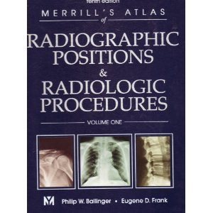 Merrill's Atlas of Radiographic Positions & Radiologic Procedures, Volume One (Tenth Edition)