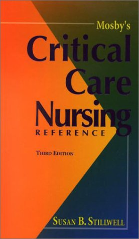 9780323016445: Mosby's Critical Care Nursing Reference, 3e (MOSBY'S CRITICAL CARE NURSING REFERENCE ( STILLWELL))