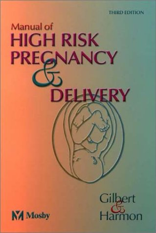 Manual of High Risk Pregnancy & Delivery: Elizabeth S. Gilbert